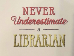 never underestimate a librarian